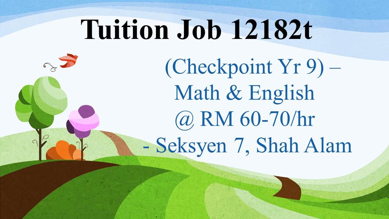 Tuition Job 12182t ( Checkpoint Yr 9- Math & English) @ RM 60-70/ hr